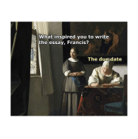 Date, Classical Art, and Due Date: What inspired you to write  the essay, Francis?  The due date To be honest