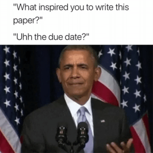 "Date, Paper, and Due Date: What inspired you to write this  paper?""  ""Uhh the due date?"" Like come on 🤷‍♀️😅"
