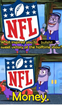 Money, Nfl, and You: What inspired you tobullshit  sweet victoryat the halttime show  NFL  Money. Fixed and more accurate