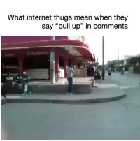 "Af, Funny, and Internet: What internet thugs mean when they  say ""pull up"" in comments Lmao im weak af 😂😂"