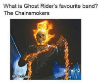 Superhero Memes: What is Ghost Rider's favourite band?  The Chainsmokers  dfundue Superhero Memes