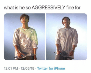 Iphone, Twitter, and What Is: what is he so AGGRESSIVELY fine for  NJM247  NO247  12.01 PM 12/06/19 Twitter for iPhone #RM 🐾