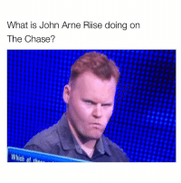 🤔🤔🤔: What is John Arne Rise doing on  The Chase?  Which ot thae 🤔🤔🤔