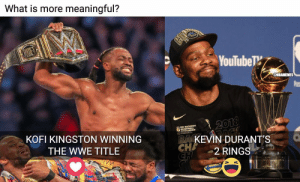 Kofi or KD? Who you got? https://t.co/IXPNLpco1f: What is more meaningful?  ouTubeTV  ONBAMEMES  THE NATIONAL  SSOCIATION  KOFI KINGSTON WINNING  THE WWE TITLE  KEVIN DURANT'S  CH 2 RINGS Kofi or KD? Who you got? https://t.co/IXPNLpco1f