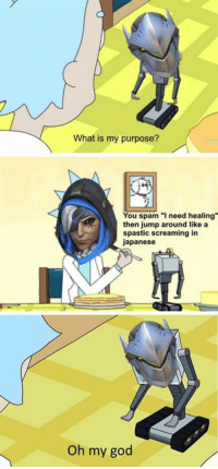 """I Need Healing: What is my purpose?  You spam """"I need healing  then jump around like a  spastic screaming in  japanese  Oh my god"""