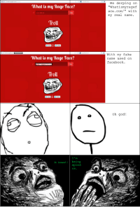 """What is my """"Rage Face?  Troll  What is my Rage face?  Troll  It knows  being  spied.  on  Me derping on  """"What ismyragef  ace .com/  with  my real name  With my  fake  name used on  facebook.  oh god OMG!!"""