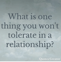 relationship quotes: What is one  thing you won't  tolerate in a  relationship?  Quotes Creator