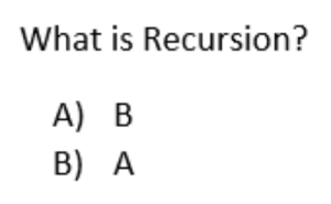 What Is, B. B., and Haskell: What is Recursion?  A) B  B) A Unironically helped me learn Recursion in Haskell