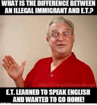 Lmao so true 😂 follow @dildo_mc_faggins for super funny political memes like this 🔴🔵🔴🔵🔴🔵🔴🔵🔴🔵 makeamericagreatagain buildthatwall buildthewall presidenttrump president donaldtrump trump trump2016 hillaryforprison hillaryforprison2016 hillary4prison: WHAT IS THE DIFFERENCE BETWEEN  ANILLEGALIMMIGRANTANDET  http://hillaryclintonsucks.xyz  ET LEARNED TO SPEAKENGLISH  ANDWANTED TO GO HOME! Lmao so true 😂 follow @dildo_mc_faggins for super funny political memes like this 🔴🔵🔴🔵🔴🔵🔴🔵🔴🔵 makeamericagreatagain buildthatwall buildthewall presidenttrump president donaldtrump trump trump2016 hillaryforprison hillaryforprison2016 hillary4prison