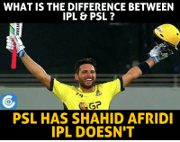 Shahid Afridi - A Living Legend  (Disclaimer - Memes are for laugh, not to disrespect teams/players): WHAT IS THE DIFFERENCE BETWEEN  IPL & PSL  GP  PSL HAS SHAHID AFRIDI  IPL DOESN'T Shahid Afridi - A Living Legend  (Disclaimer - Memes are for laugh, not to disrespect teams/players)