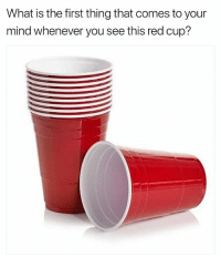 Memes, What Is, and Mind: What is the first thing that comes to your  mind whenever you see this red cup? What comes to mind? (@KraksHQ)