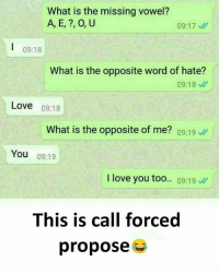 Follow our new page - @sadcasm.co: What is the missing vowel?  A, E, ?, O, U  09:18  What is the opposite word of hate?  09:18  Love 09:18  What is the opposite of me? 09:1。//  You 09:19  I love you too.. 09:19  This is call forced  propose Follow our new page - @sadcasm.co