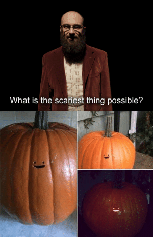 More of the best memes at http://mountainmemes.tumblr.com: What is the scariest thing possible? More of the best memes at http://mountainmemes.tumblr.com