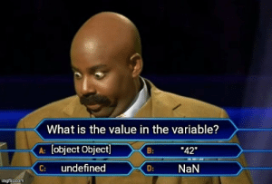 "Debugging Javascript: What is the value in the variable?  [object Object]  B:  ""42""  