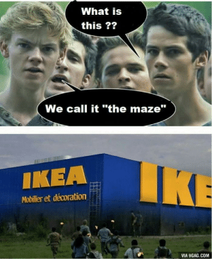 "9gag, Dank, and Ikea: What is  this ??  We call it ""the maze""  IKEA  Mobilier et décoration  VIA 9GAG.COM Weve all been there by Crosstiger23 MORE MEMES"