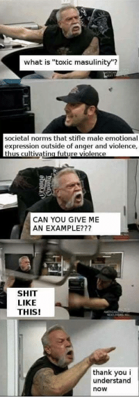 """<p>Toxic via /r/dank_meme <a href=""""https://ift.tt/2GSzoza"""">https://ift.tt/2GSzoza</a></p>: what is """"toxic masulinity""""?  societal norms that stifle male emotional  expression outside of anger and violence,  thus cultivatina future violence  CAN YOU GIVE ME  AN EXAMPLE???  SHIT  LIKE  THIS!  MERCAN  thank you i  understand  now <p>Toxic via /r/dank_meme <a href=""""https://ift.tt/2GSzoza"""">https://ift.tt/2GSzoza</a></p>"""