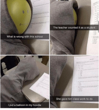 9gag, Memes, and PlayStation: What is wrong with this school  put a balloon in my hoodie  The teacher counted it as a student  She gave him class work to do Ⓜ️ I'm dead 😂😂😂 🎮Follow my other page, no shoutouts ever 👉🏼@codhive ➖➖➖➖➖➖➖➖ 🎮Credit; @ 🚀Turn on Post Notifications ❤️Double Tap ➖➖➖➖➖➖➖➖ ▪️Hashtags - (ignore please). CallofDuty Xbox singleplayer counterstrike BlackOps2 CodMemes Playstation Gamer Halo multiplayer Destiny Minecraft XboxOne Xbox360 GTA5 GTAV BlackOps3 9gag BO3 BO2 wiiu Games VideoGames gamers steam csgo Wii console multiplayer 😏Tag a friend if you see this😏