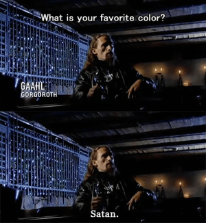 gorgoroth: What is your favorite color?  GAAHL  GORGOROTH   Satan.
