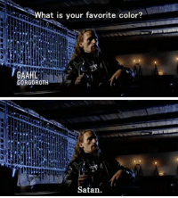 gorgoroth: What is your favorite color?  GORGOROTH  Satan.