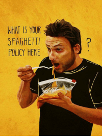 Memes, Spaghetti, and What Is: WHAT IS YOUR  SPAGHETTI  POLICY HERE