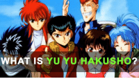 Guess where you can watch all of these episodes?   http://www.funimation.com/shows/yu-yu-hakusho/videos: WHAT IS  YUYUHAKUSHO Guess where you can watch all of these episodes?   http://www.funimation.com/shows/yu-yu-hakusho/videos