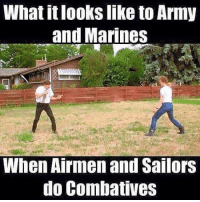 Memes, Army, and Marines: What it looks like to Army  and Marines  When Airmen and Sailors  do Combatives Tag someone 😂
