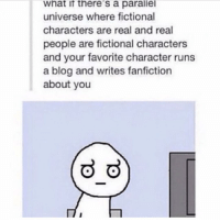 Blog, Fandom, and Fairytail: What it there's a parallel  universe where fictional  characters are real and real  people are fictional characters  and your favorite character runs  a blog and writes fanfiction  about you that'll be amazing what the actual shit ??? xd - - onepiece anime animememes animeedit animelover fairytail blackbutler blueexorcist tokyoghoul attackontitan deathnote hunterxhunter narutoshippuden naruto noragami onepunchman haikyuu kurokonobasket thesevendeadlysins owarinoseraph animefacts yurionice swordartonline mysticmessenger 👀 assassinationclassroom iloveanime animeworld weeb