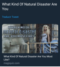 Magiquiz: What Kind Of Natural Disaster Are  You  Traducir Tweet  WHAT KIND  natural disaster  ARE VOU MOST LIKE?  What Kind Of Natural Disaster Are You Most  Like?  magiquiz.com