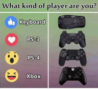 Memes, Xbox, and Keyboard: What kind of player are you?  I Keyboard  Keyboard  PS-3  PS-4  PS-4  S K  Xbox