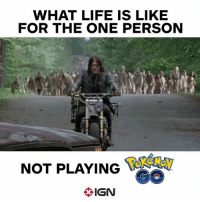 IGN: WHAT LIFE IS LIKE  FOR THE ONE PERSON  NOT PLAYING  IGN