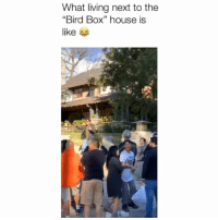"Memes, House, and Living: What living next to the  ""Bird Box"" house is  like Everyone's blindfolded 😂 Credit: @cheerscaroline"