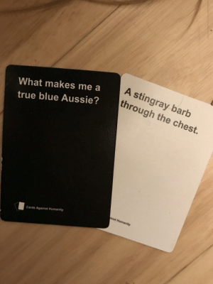 What makes me a true blue Aussie? (i.redd.it): What makes me a  true blue Aussie?  A stingray barb  through the chest.  St,  inst Humanity  Cards Against Humanity What makes me a true blue Aussie? (i.redd.it)