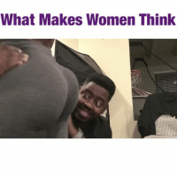 """Bae, Memes, and Sex: What Makes Women Think """" What Makes Women Think ... """" @btkingsley @badgalshayshay @thefaketyrhee @thatboyfunny @stephanosway kingsley kingsleykrew kingsleykomedy sexy ass model sexy sex love bae another video tomorrow comedy funny wcw womencrushwednesday throwbackthursday chocolate tagsforlikes bigsean treysongz leggings mexican gangster tbt model fitness"""