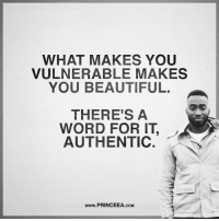 Beautiful, Goals, and Life: WHAT MAKES YOU  VULNERABLE MAKES  YOU BEAUTIFUL.  THERE'S A  WORD FOR IT,  AUTHENTIC.  www.PRINCEEA.coM Being authentic means being to express yourself fully. princeea inspire encourage life motivate goals lifejourney followwisdom dailymotivation makesmartcool