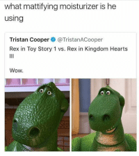 Friends, Memes, and Toy Story: what mattifying moisturizer is he  using  Tristan Cooper@TristanACooper  Rex in Toy Story 1 vs. Rex in Kingdom Hearts  Wow.  to FORREAL 🤔👀🤣😂 MAKEUPBABBLE FOLLOW ➡@makeupbabble⬅ FOR MORE😂 ➡️TURN ON POST NOTIFICATIONS ⬇TAG FRIENDS