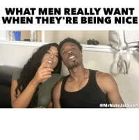 QUIT TRYNA F*CK - WHAT MEN REALLY WANT WHEN THEY'RE BEING NICE... - by: @mrnatejackson w- @juhahnjones @thefaketyrhee @itswilliambasham @kimcardiel @jaclynchaidez • TAG A FRIEND SO THEY CAN DEFEND THEIR ACTIONS!! quittrynafuck: WHAT MEN REALLY WANT  WHEN THEY'RE BEING NICE  @MrNateJackson QUIT TRYNA F*CK - WHAT MEN REALLY WANT WHEN THEY'RE BEING NICE... - by: @mrnatejackson w- @juhahnjones @thefaketyrhee @itswilliambasham @kimcardiel @jaclynchaidez • TAG A FRIEND SO THEY CAN DEFEND THEIR ACTIONS!! quittrynafuck