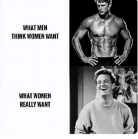 Women: WHAT MEN  THINK WOMEN WANT  WHAT WOMEIN  REALLY WANT