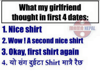 😜😜: What my girlfriend  thought in first 4 dates:  1. Nice shirt  meme NEPAL  2 Wow!A second nice shirt  3. Okay, first shirt again 😜😜