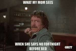 fr*ck you st*pid mom!!! i wanted to play fortnight!!! 😠😠🤬🤬😡😡: WHAT MY MOM SEES  WHEN SHE SAYS NO FORTNIGHT  GRIT  BEFORE BED fr*ck you st*pid mom!!! i wanted to play fortnight!!! 😠😠🤬🤬😡😡