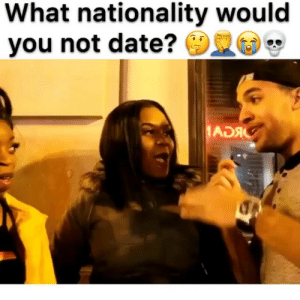 That man said he don't wanna get shanked 😂: What nationality would  you not date?  ADAC That man said he don't wanna get shanked 😂