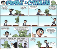 The Adventures of Adolf and Cthulhu [OC]: WHAT? NEVIN!  YOURE SUCH  A SORE LOSER,  YOURE CHEATING  ARENT You?  ADOLF  EVERYBODY HAS ALWAYS MADE FUN OF ME  COME BACK! DON'T BE SO  BECAUSE OF MY... PARTICULAR CHIN. I  EASILY OFFENDED  DIDNT GET A CHOICE ABOUT IT!  ALRIGHT, I'M COMING  Y-You MEAN IT?  OF COURSE! THEY ARE SO  MUCH COOLER THAN A GOATEE  BACK. BUT You'LL  STAY CALM THIS  OR A NECK BEARD!  TIME, WON'T  CROSS MY  YOu?  HEART  (Opatreon.com/AdolfAndCthulhu  NEIN !ITM JUST TIRED  TO PLAY WITH A  TENTACLE-FACED CHEATER!  DO You LIKE  STRING GAMES?  ARE YOU SERIOus?  THEN, ILL GUESS  You'LL BE MORE THAN  HAPPY TO PLAY ALONE  LOOK, I'M SORRY. I JusT  CANT STAND LOOSING. I  DIDNT THINK WHAT I SAID,  THESE TENTACLES GIVE  You ARAD STYLE!  GO  TO HELLI The Adventures of Adolf and Cthulhu [OC]