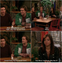 Best Friend, Fake, and Memes: What? No Robin has to come  Right. She's like my best friend  - Hey!  Whoa  夺  Female friend. My best female friend  Hey! Whoa! I don't care Why fake it? Who remembers this 😂 #HIMYM https://t.co/UhOtXDVA0N