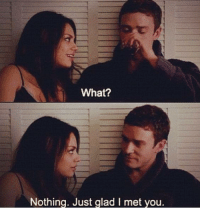 Friends with Benefits: What?  Nothing. Just glad I met vou. Friends with Benefits