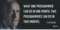 Fred, Can, and One: WHAT ONE PROGRAMMER  CAN DO IN ONE MONTH, TW0  PROGRAMMERS CAN DO IN  TWO MONTHS. Fred Brooks  atlaz.io 1 programmer or 2 programmers?