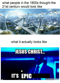 Jesus, Thought, and Epic: what people in the 1800s thought the  21st century would look like  15  wYW.AI IISTARTCON  what it actually looks like  JESUS CHRIST  ITS EPIC  memecrunch.com https://t.co/c6baDycUks