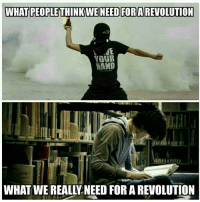 I'm in my anarcho-communist stage and I go to a liberal arts school: WHAT PEOPLE THINKWE NEED FOR A REVOLUTION  MAMD  WHAT WE REALLLNEED FOR A REVOLUTION I'm in my anarcho-communist stage and I go to a liberal arts school