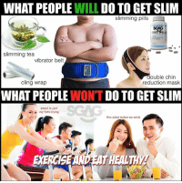 Crying, Memes, and Work: WHAT PEOPLE WILL DO TO GET SLIM  slimming pills  SGAG  DIET PILL  slimming tea  vibrator belt  double chin  reduction mask  cling wrap  WHAT PEOPLE WON'T DO TO GET SLIM  sweat is just  my fats crying  this salad makes me smile  EXERCİS  T HEALTH Do they really think such methods work?? This <link in bio> may not shed fat, but shed some light on the matter.