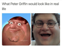 Funny, Peter Griffin, and Griffin: What Peter Griffin would look like in real  life Bad 😍💓🍆😂