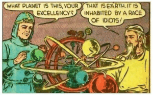 [slaps planet] You can fit so many idiots in this bad boy.: WHAT PLANET 1S THIS, VOUR  EXCELLENCY3  THAT ISEARTH. IT IS  INHABITED By A RACE  OF IDIOTS! [slaps planet] You can fit so many idiots in this bad boy.