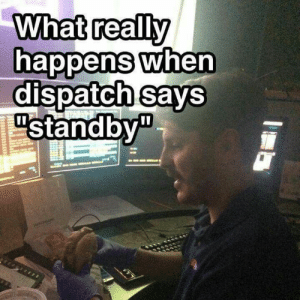 What Really Happens When Dispatch Says Standby Funny ...